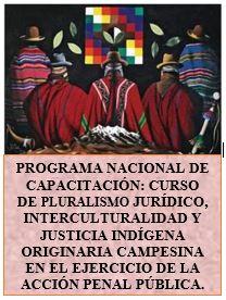 PROGRAMA NACIONAL DE CAPACITACIÓN: CURSO DE PLURALISMO JURÍDICO, INTERCULTURALIDAD Y JUSTICIA INDÍGENA ORIGINARIA CAMPESINA EN EL EJERCICIO DE LA ACCIÓN PENAL PÚBLICA.