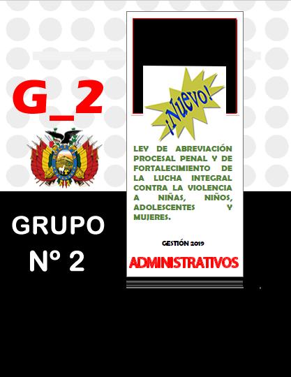 LEY N° 1173 DE ABREVIACIÓN PROCESAL PENAL Y DE FORTALECIMIENTO DE LA LUCHA INTEGRAL CONTRA LA VIOLENCIA A NIÑAS, NIÑOS, ADOLESCENTES Y MUJERES ADM_GRUPO 2